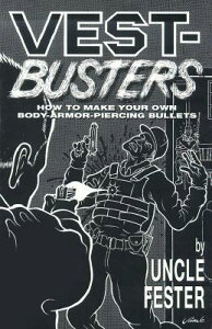 Vest-Busters: How to Make Your Own Body-Armor-Piercing Bullets VEST BUSTERS [ Uncle Fester ]