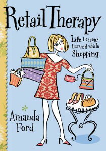 Retail Therapy: Life Lessons Learned While Shopping RETAIL THERAPY [ Amanda Ford ]