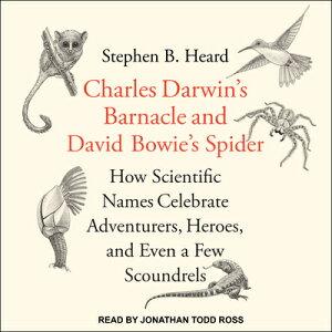 Charles Darwin's Barnacle and David Bowie's Spider: How Scientific Names Celebrate Adventurers, Hero CHARLES DARWINS BARNACLE & D D [ Stephen B. Heard ]