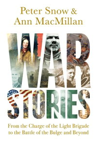 War Stories: From the Charge of the Light Brigade to the Battle of the Bulge and Beyond WAR STORIES [ Ann MacMillan ]