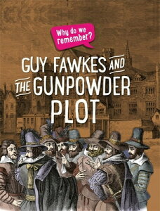 Why Do We Remember?: Guy Fawkes and the Gunpowder Plot WHY DO WE REMEMBER GUY FAWKES (Why Do We Remember?) [ Izzi Howell ]