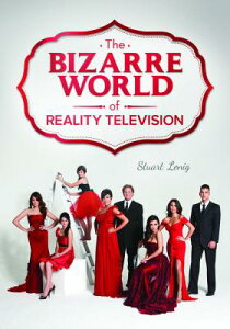 The Bizarre World of Reality Television BIZARRE WORLD OF REALITY TELEV [ Stuart Lenig ]