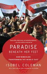 Paradise Beneath Her Feet: How Women Are Transforming the Middle East PARADISE BENEATH HER FEET (Council on Foreign Relations Books (Random House)) [ Isobel Coleman ]
