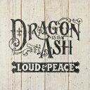 LOUD & PEACE [ Dragon Ash ]