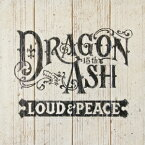 LOUD & PEACE [ Dragon Ash ]