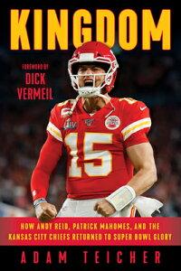 Kingdom: How Andy Reid, Patrick Mahomes, and the Kansas City Chiefs Returned to Super Bowl Glory KINGDOM [ Adam Teicher ]