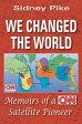We Changed the World: Memoirs of a CNN Global Satellite Pioneer WE CHANGED THE WORLD [ Sidney Pike ]