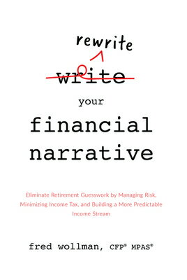 Rewrite Your Financial Narrative: Eliminate Retirement Guesswork by Managing Risk, Minimizing Income画像