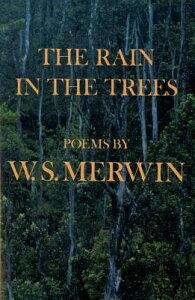 The Rain in the Trees RAIN IN THE TREES [ W. S. Merwin ]