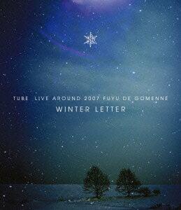 TUBE LIVE AROUND 2007 冬でごめんね 〜WINTER LETTER〜【Blu-ray】
