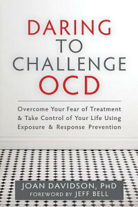 Daring to Challenge OCD: Overcome Your Fear of Treatment & Take Control of Your Life Using Exposure DARING TO CHALLENGE OCD [ Joan Davidson ]