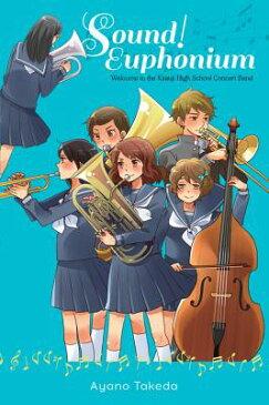 Sound! Euphonium (Light Novel): Welcome to the Kitauji High School Concert Band SOUND EUPHONIUM (LIGHT NOVEL) [ Ayano Takeda ]