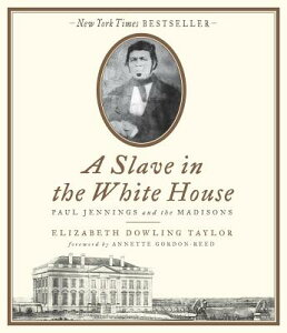 A Slave in the White House: Paul Jennings and the Madisons SLAVE IN THE WHITE HOUSE 9D [ Elizabeth Dowling Taylor ]