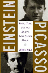 Einstein, Picasso: Space, Time and the Beauty That Causes Havoc EINSTEIN PICASSO [ Arthur J. Miller ]