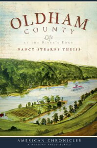 Oldham County: Life at the River's Edge AMER CHRONICLES OLDHAM COUNTY (American Chronicles (History Press)) [ Nancy Stearns Theiss ]