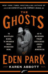 The Ghosts of Eden Park: The Bootleg King, the Women Who Pursued Him, and the Murder That Shocked Ja GHOSTS OF EDEN PARK [ Karen Abbott ]