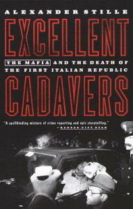 Excellent Cadavers: The Mafia and the Death of the First Italian Republic EXCELLENT CADAVERS VINTAGE BOO [ Alexander Stille ]