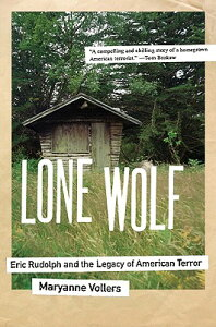 Lone Wolf: Eric Rudolph and the Legacy of American Terror LONE WOLF [ Maryanne Vollers ]
