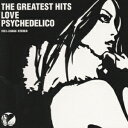 THE GREATEST HITS [ LOVE PSYCHEDELICO ]
