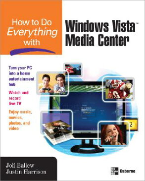 How to Do Everything with Windows Vista(tm) Media Center HT DO EVERYTHING W/WINDOWS VIS (How to Do Everything) [ Joli Ballew ]