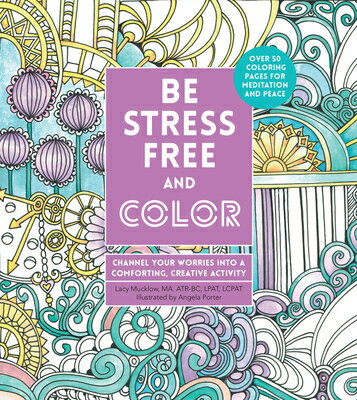 Be Stress-Free and Color: Channel Your Worries Into a Comforting, Creative Activity BE STRESS-FREE & COLOR (Zen Coloring Book) [ Angela Porter ]