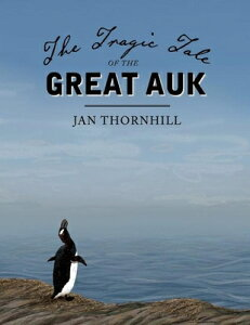 The Tragic Tale of the Great Auk TRAGIC TALE OF THE GRT AUK [ Jan Thornhill ]