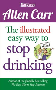 The Illustrated Easy Way to Stop Drinking: Free at Last! ILLUS EASY WAY TO STOP DRINKIN (Allen Carr's Easyway) [ Allen Carr ]