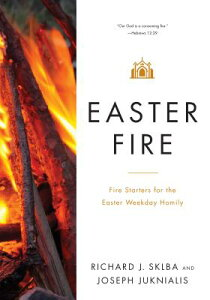 Easter Fire: Fire Starters for the Easter Weekday Homily EASTER FIRE [ Richard J. Sklba ]