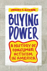 Buying Power: A History of Consumer Activism in America BUYING POWER [ Lawrence B. Glickman ]