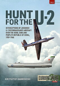 Hunt for the U-2: Interceptions of Lockheed U-2 Reconnaissance Aircraft Over the Ussr, Cuba and Peop HUNT FOR THE U-2 (Europe@war) [ Krzysztof Dabrowski ]