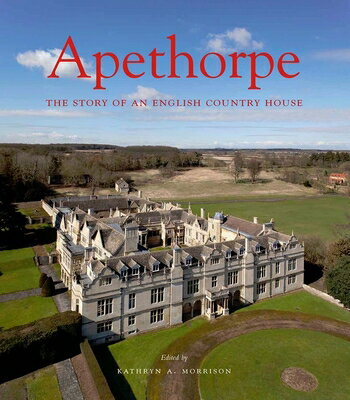 洋書, ART & ENTERTAINMENT Apethorpe: The Story of an English Country House APETHORPE Paul Mellon Centre for Studies in British Art Kathryn A. Morrison