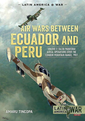 Air Wars Between Ecuador and Peru, Volume 2: Falso Paquisha! Aerial Operations Over the Condor Mount画像