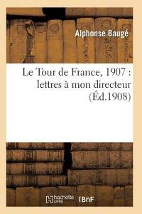 Le Tour de France, 1907: Lettres Mon Directeur FRE-TOUR DE FRANCE 1907 (Litterature) [ Bauge-A ]