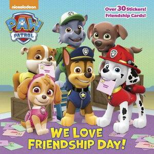 We Love Friendship Day! (Paw Patrol) WE LOVE FRIENDSHIP DAY (PAW PA (Paw Patrol 8x8) [ Random House ]