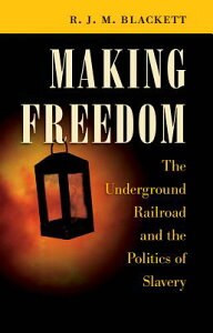 Making Freedom: The Underground Railroad and the Politics of Slavery MAKING FREEDOM (Steven and Janice Brose Lectures in the Civil War Era) [ R. J. M. Blackett ]