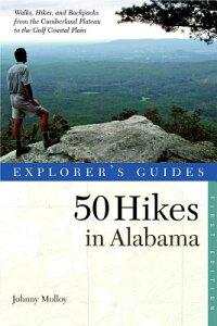 Explorer's Guide 50 Hikes in Alabama EXPLORERS GD 50 HIKES IN ALABA (Explorer's Guides: 50 Hikes) [ Johnny Molloy ]