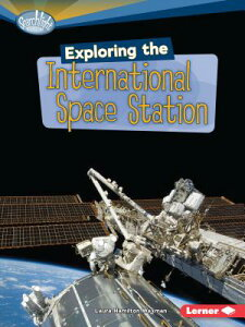 Exploring the International Space Station EXPLORING THE INTL SPACE STATI (Searchlight Books: What's Amazing about Space?) [ Laura Hamilton Waxman ]