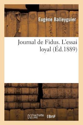 Journal de Fidus. L'Essai Loyal FRE-JOURNAL DE FIDUS LESSAI LO (Histoire) [ Balleyguier-E ...