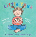Little Yoga: A Toddler's First Book of Yoga LITTLE YOGA [ Rebecca Whitford ]