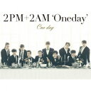 One day(初回限定 CD+DVD) [ 2PM+2AM`Oneday' ]