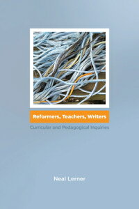 Reformers, Teachers, Writers: Curricular and Pedagogical Inquiries REFORMERS TEACHERS WRITERS [ Neal Lerner ]
