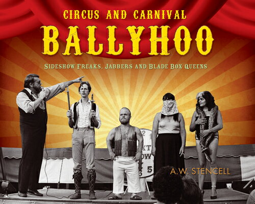 洋書, ART & ENTERTAINMENT Circus and Carnival Ballyhoo: Sideshow Freaks, Jabbers and Blade Box Queens CIRCUS CARNIVAL BALLYHOO A. W. Stencell