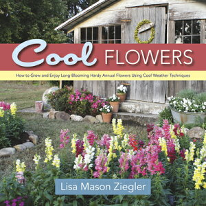 Cool Flowers: How to Grow and Enjoy Long-Blooming Hardy Annual Flowers Using Cool Weather Techniques COOL FLOWERS [ Lisa Mason Ziegler ]