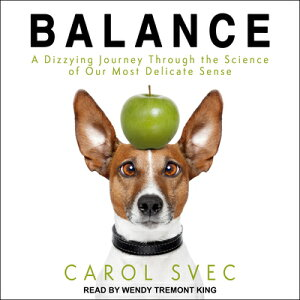 Balance: A Dizzying Journey Through the Science of Our Most Delicate Sense BALANCE D [ Carol Svec ]