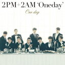 One day [ 2PM+2AM`Oneday' ]