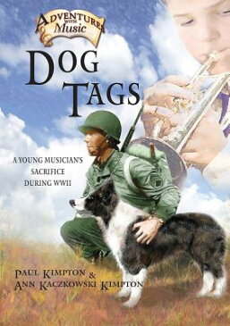 Dog Tags: A Young Musician's Sacrifice During WWII DOG TAGS (Adventures with Music) [ Paul Kimpton ]