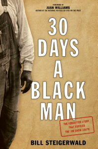 30 Days a Black Man: The Forgotten Story That Exposed the Jim Crow South 30 DAYS A BLACK MAN [ Bill Steigerwald ]