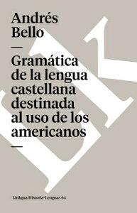 Gramatica de la lengua castellana destinada al uso de los americanos SPA-GRAMATICA DE LA LENGUA CAS (Memoria-Lenguas) [ Andres Bello ]
