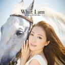 What I am [ 平原綾香 ]