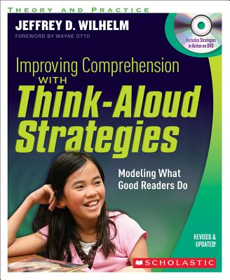 Improving Comprehension with Think-Aloud Strategies: Modeling What Good Readers Do [With DVD...